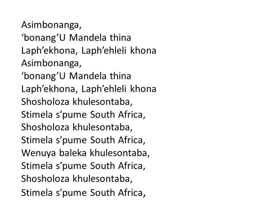 Asimbonanga, 'bonang'U Mandela thina. Laph'ekhona, Laph'ehleli khona. Shosholoza khulesontaba, Stimela s'pume South Africa,