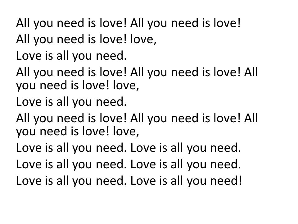 All you need is love! All you need is love!