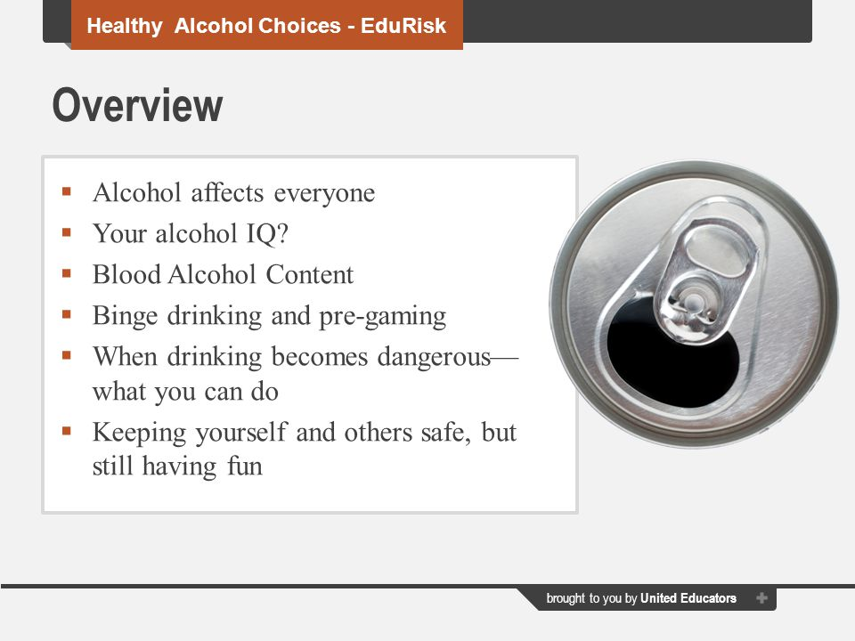 Overview Alcohol affects everyone Your alcohol IQ