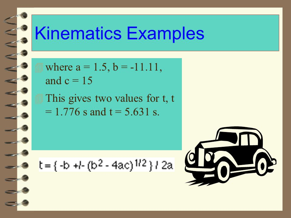 Kinematics Examples where a = 1.5, b = -11.11, and c = 15