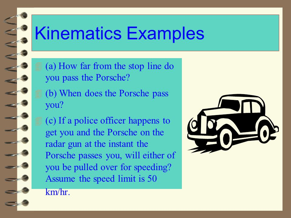 Kinematics Examples (a) How far from the stop line do you pass the Porsche (b) When does the Porsche pass you