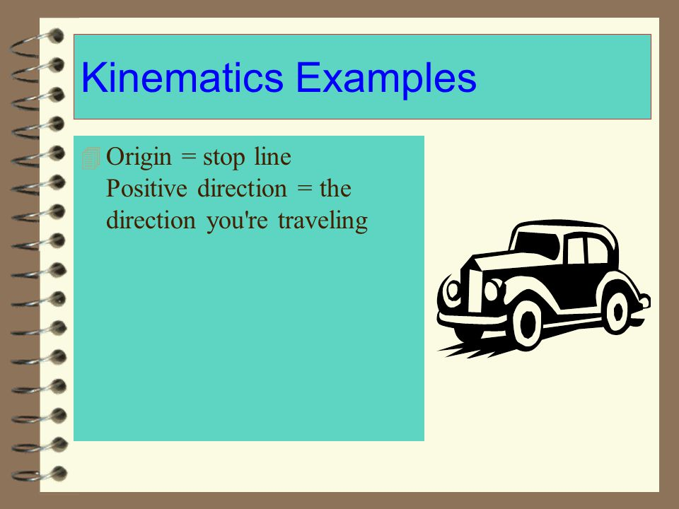 Kinematics Examples Origin = stop line Positive direction = the direction you re traveling