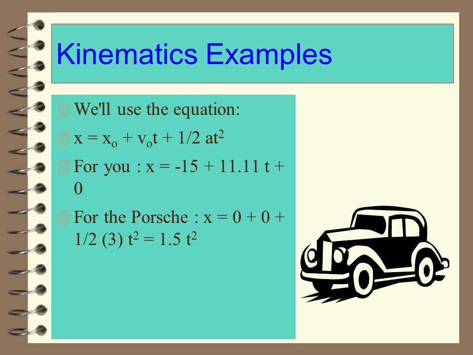Kinematics Examples We ll use the equation: x = xo + vot + 1/2 at2