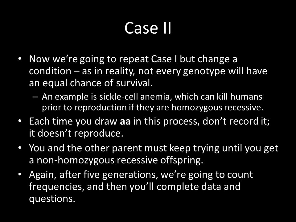 Case II Now we're going to repeat Case I but change a condition – as in reality, not every genotype will have an equal chance of survival.