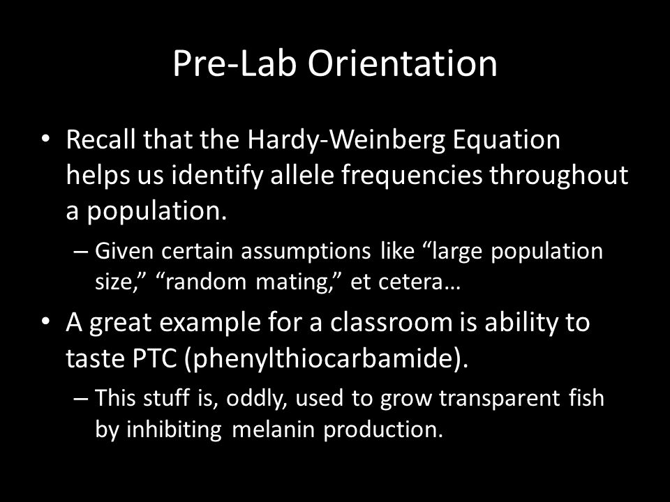 Pre-Lab Orientation Recall that the Hardy-Weinberg Equation helps us identify allele frequencies throughout a population.