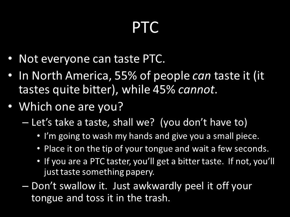 PTC Not everyone can taste PTC.