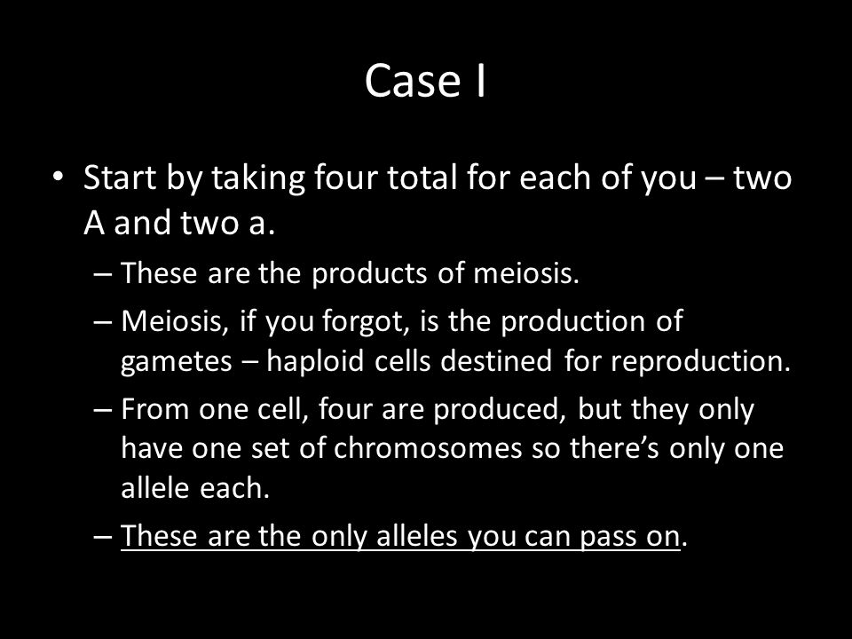 Case I Start by taking four total for each of you – two A and two a.