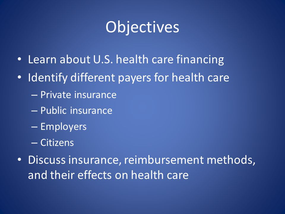 Objectives Learn about U.S. health care financing