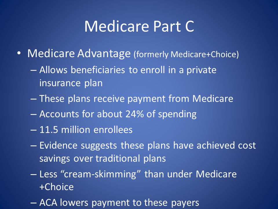 Medicare Part C Medicare Advantage (formerly Medicare+Choice)