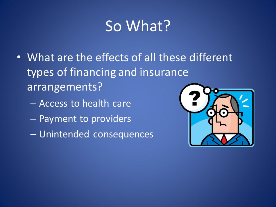 So What What are the effects of all these different types of financing and insurance arrangements