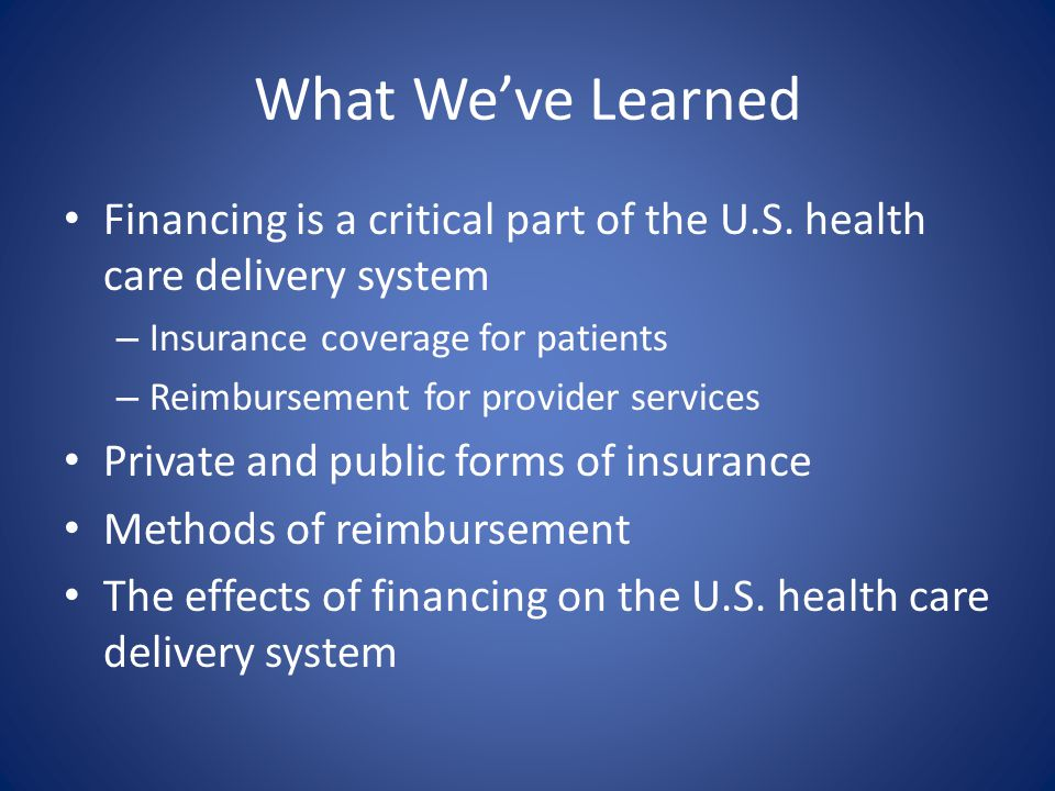 What We've Learned Financing is a critical part of the U.S. health care delivery system. Insurance coverage for patients.