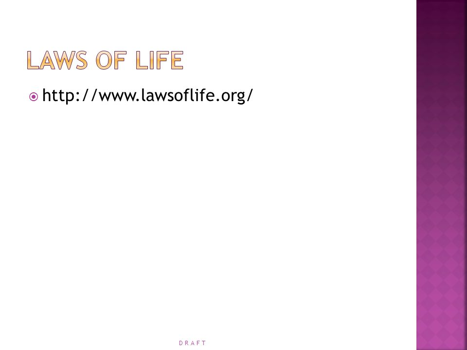 Laws of Life http://www.lawsoflife.org/ D R A F T