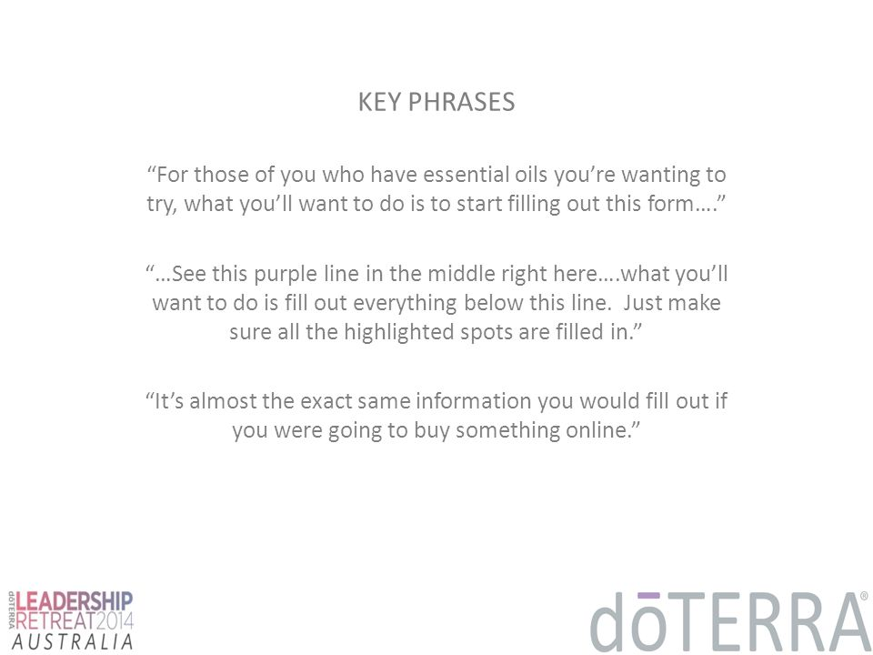 KEY PHRASES For those of you who have essential oils you're wanting to try, what you'll want to do is to start filling out this form….