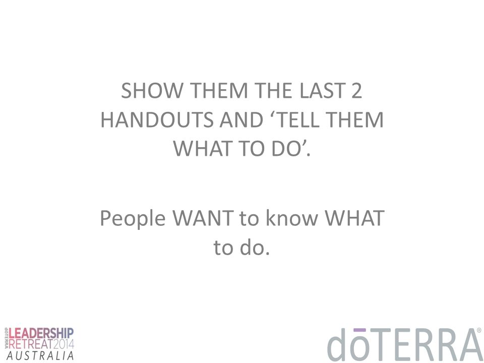 SHOW THEM THE LAST 2 HANDOUTS AND 'TELL THEM WHAT TO DO'.