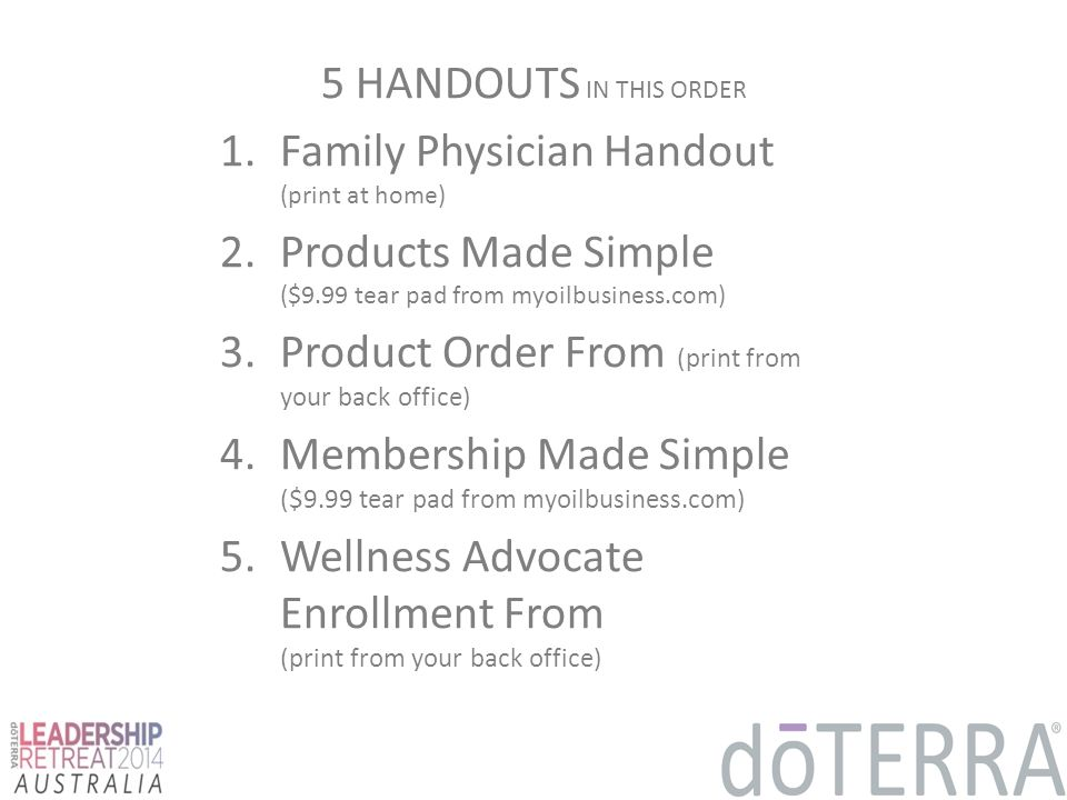 5 HANDOUTS IN THIS ORDER Family Physician Handout (print at home) Products Made Simple ($9.99 tear pad from myoilbusiness.com)
