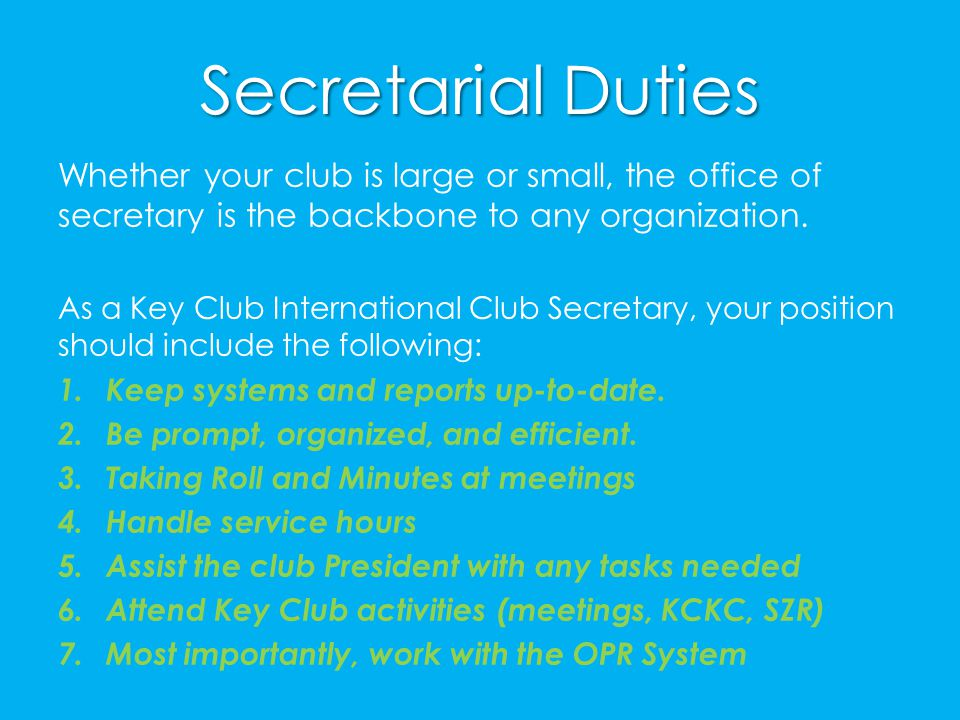 Secretarial Duties Whether your club is large or small, the office of secretary is the backbone to any organization.
