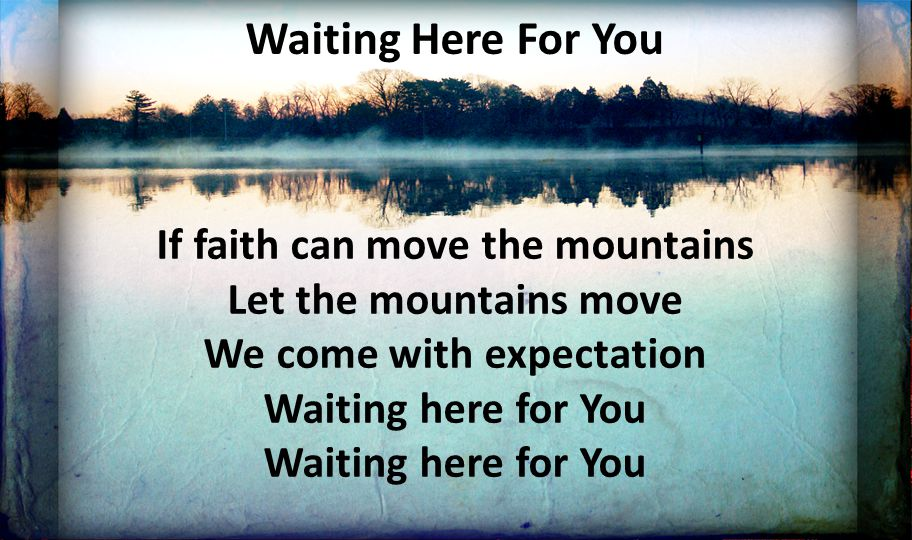 If faith can move the mountains We come with expectation