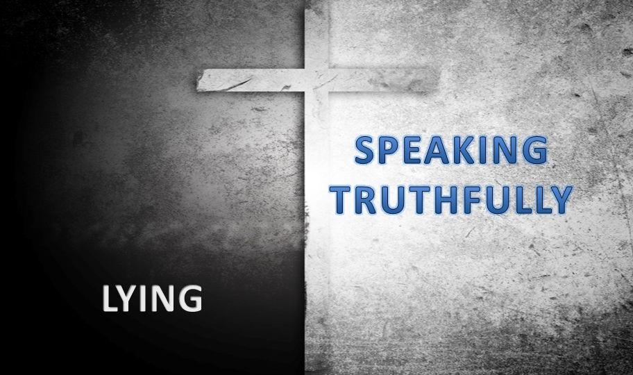 SPEAKING TRUTHFULLY LYING