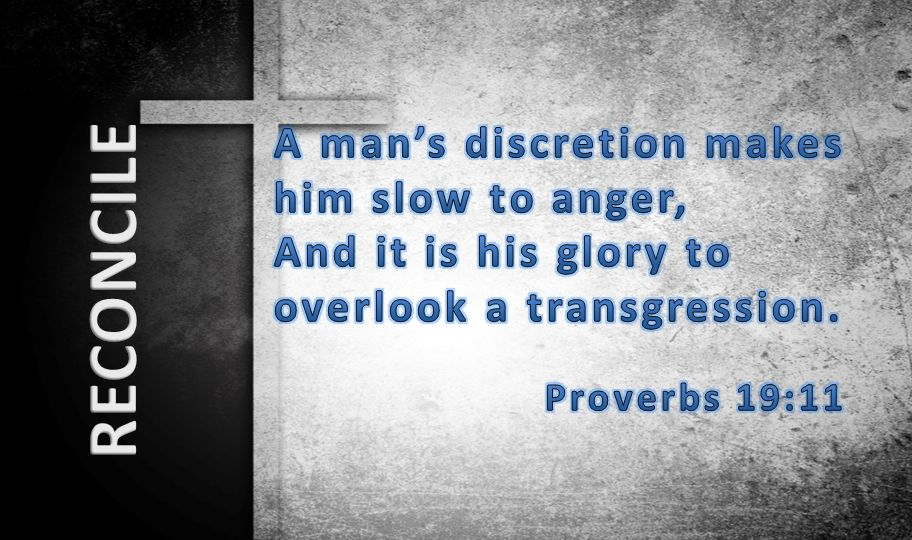 A man's discretion makes him slow to anger, And it is his glory to overlook a transgression.