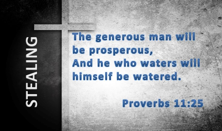 The generous man will be prosperous, And he who waters will himself be watered.