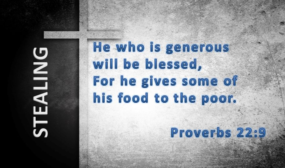 He who is generous will be blessed, For he gives some of his food to the poor.
