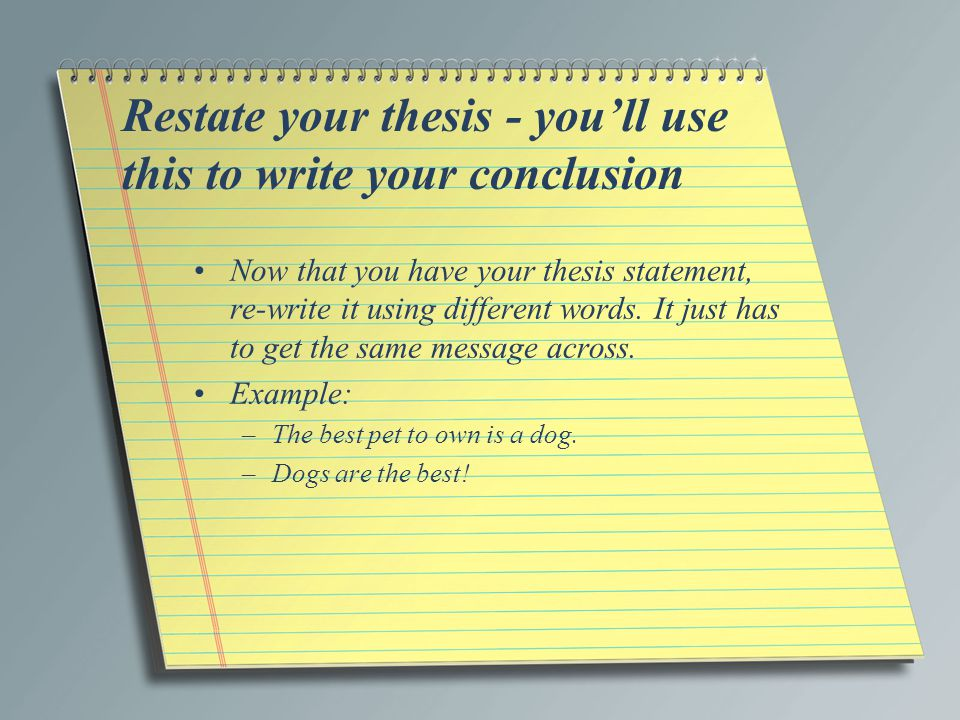 restating the thesis statement A tentative thesis is a statement in an essay that explains the overall purpose of the piece and provides focus for the content within the what is a tentative thesis a: offer evidence to support it and close the essay by restating the thesis thi full answer filed under: academic.