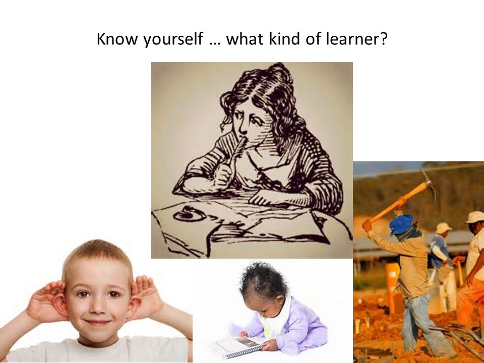 Know yourself … what kind of learner