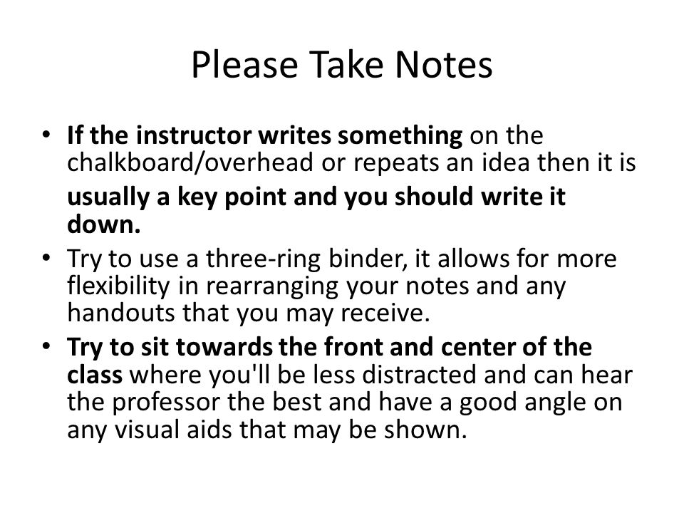 Please Take Notes If the instructor writes something on the chalkboard/overhead or repeats an idea then it is.