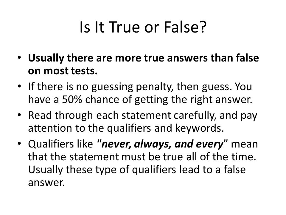 Is It True or False Usually there are more true answers than false on most tests.