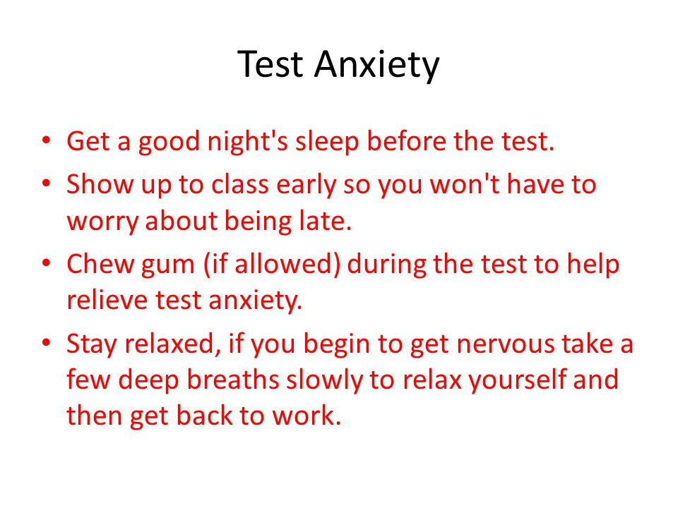 Test Anxiety Get a good night s sleep before the test.
