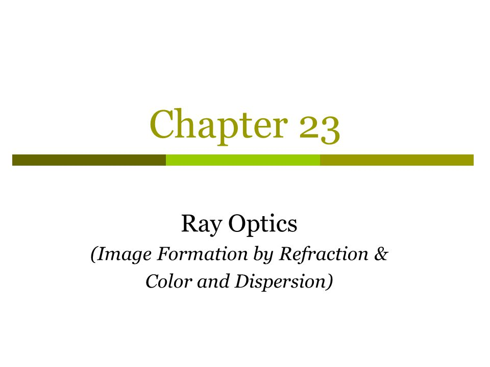 Ray Optics (Image Formation by Refraction & Color and Dispersion)