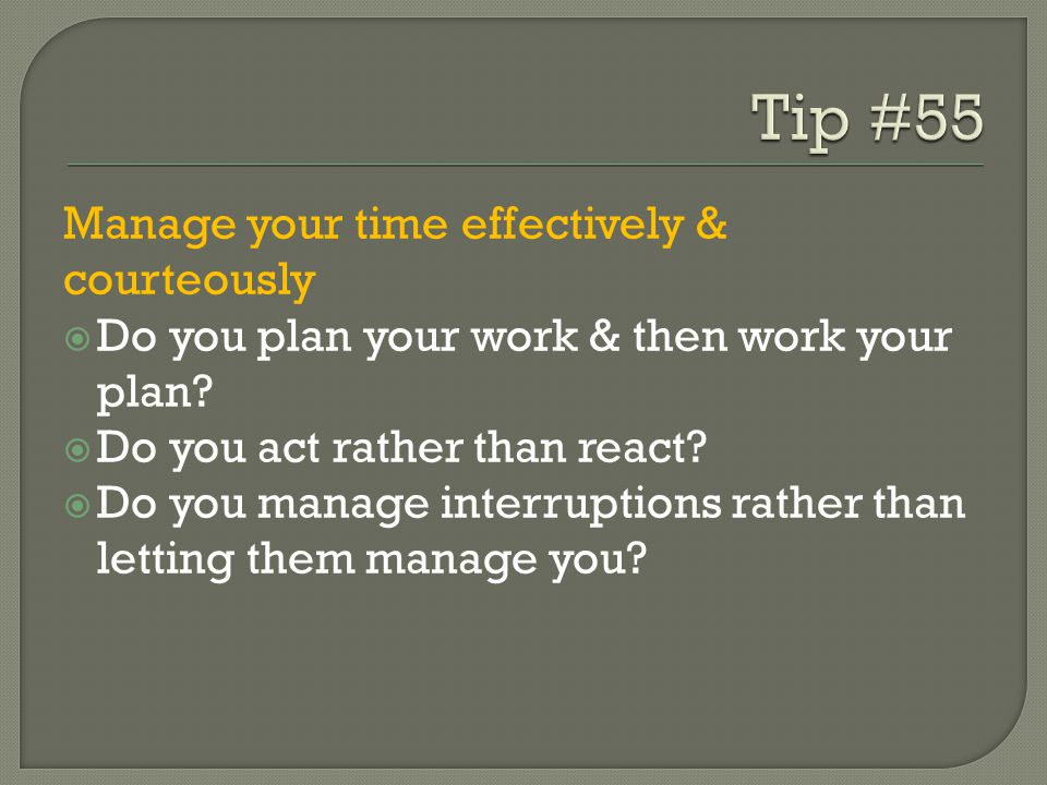 Tip #55 Manage your time effectively & courteously