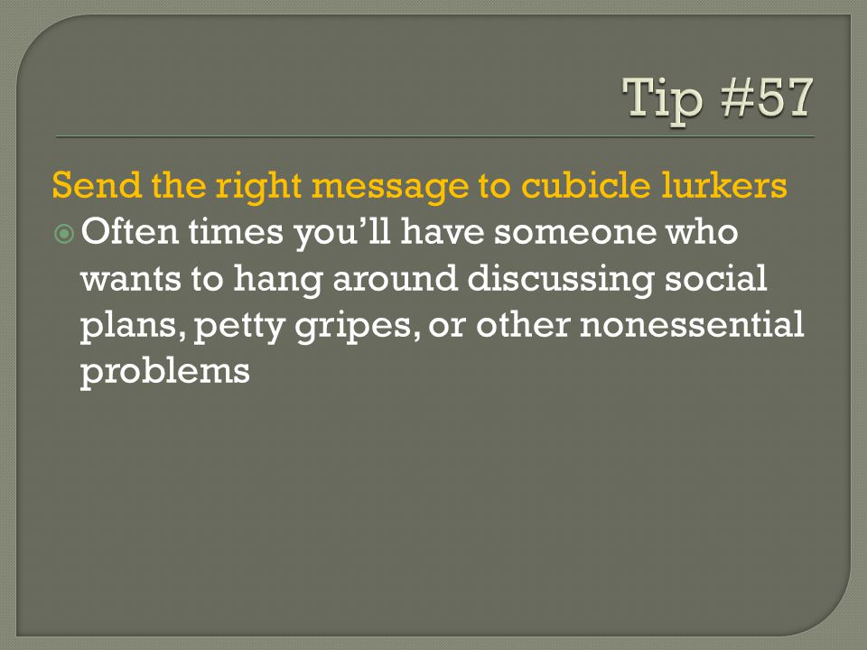 Tip #57 Send the right message to cubicle lurkers