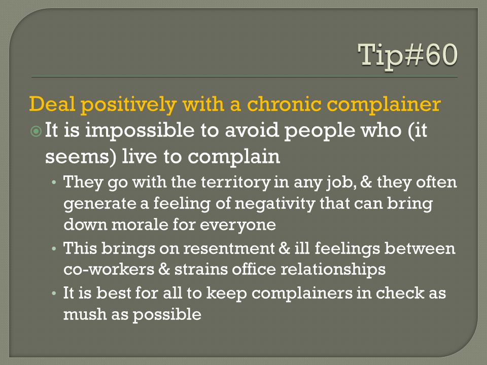 Tip#60 Deal positively with a chronic complainer