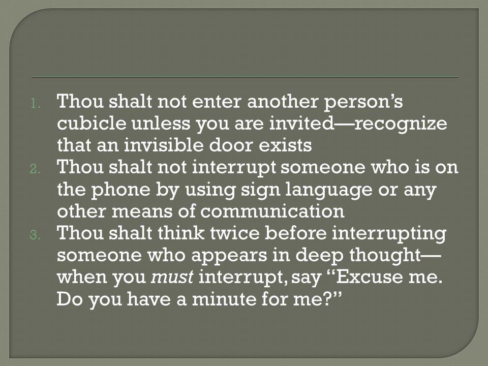 Thou shalt not enter another person's cubicle unless you are invited—recognize that an invisible door exists