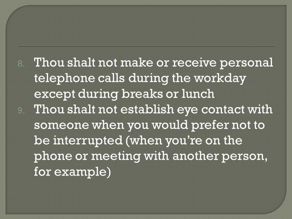 Thou shalt not make or receive personal telephone calls during the workday except during breaks or lunch