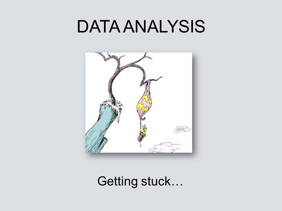 DATA ANALYSIS Getting stuck…
