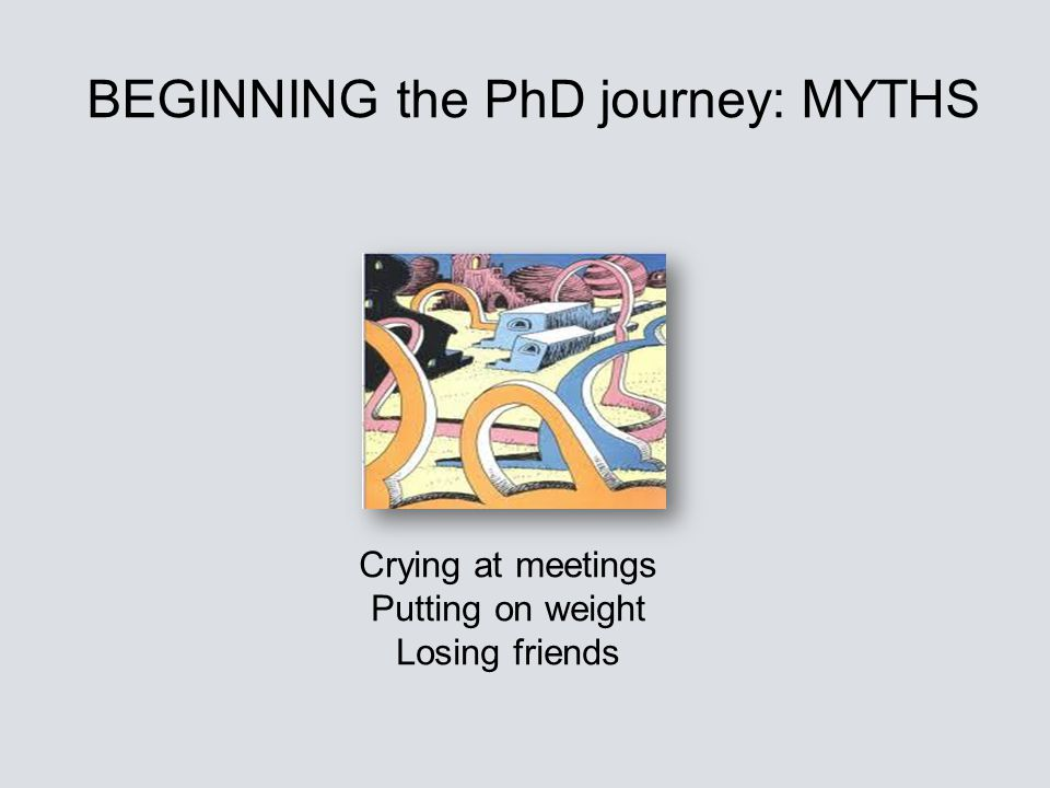 BEGINNING the PhD journey: MYTHS