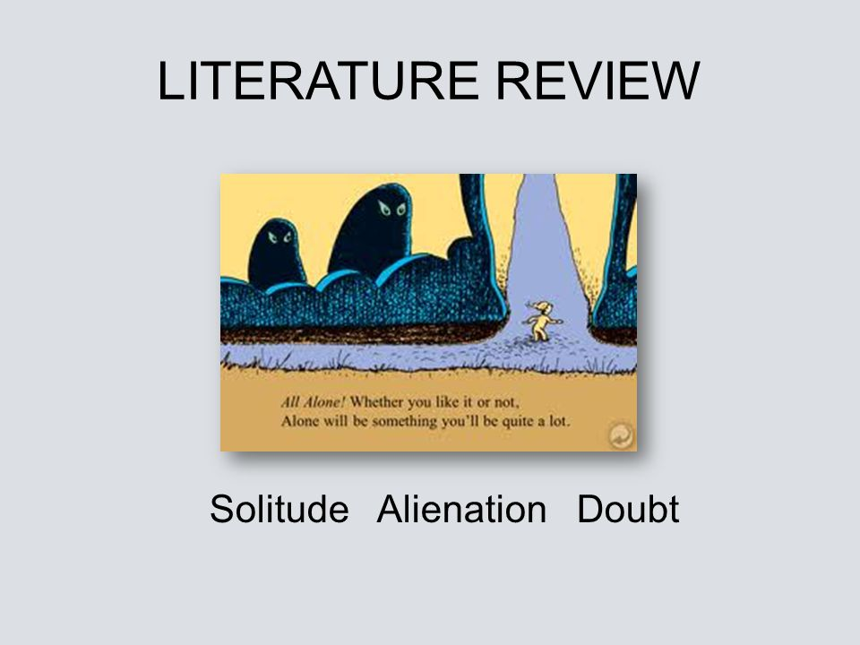 LITERATURE REVIEW Solitude Alienation Doubt