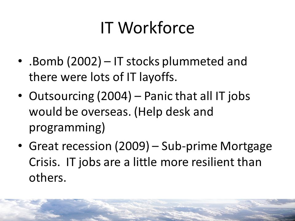 IT Workforce .Bomb (2002) – IT stocks plummeted and there were lots of IT layoffs.