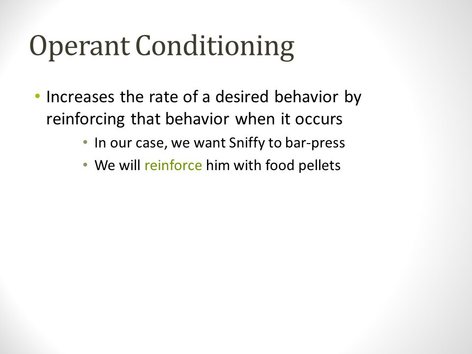 Operant Conditioning Increases the rate of a desired behavior by reinforcing that behavior when it occurs.