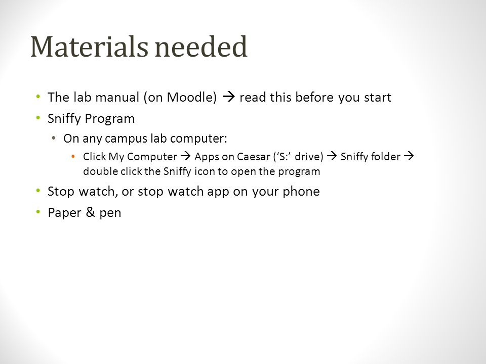Materials needed The lab manual (on Moodle)  read this before you start. Sniffy Program. On any campus lab computer:
