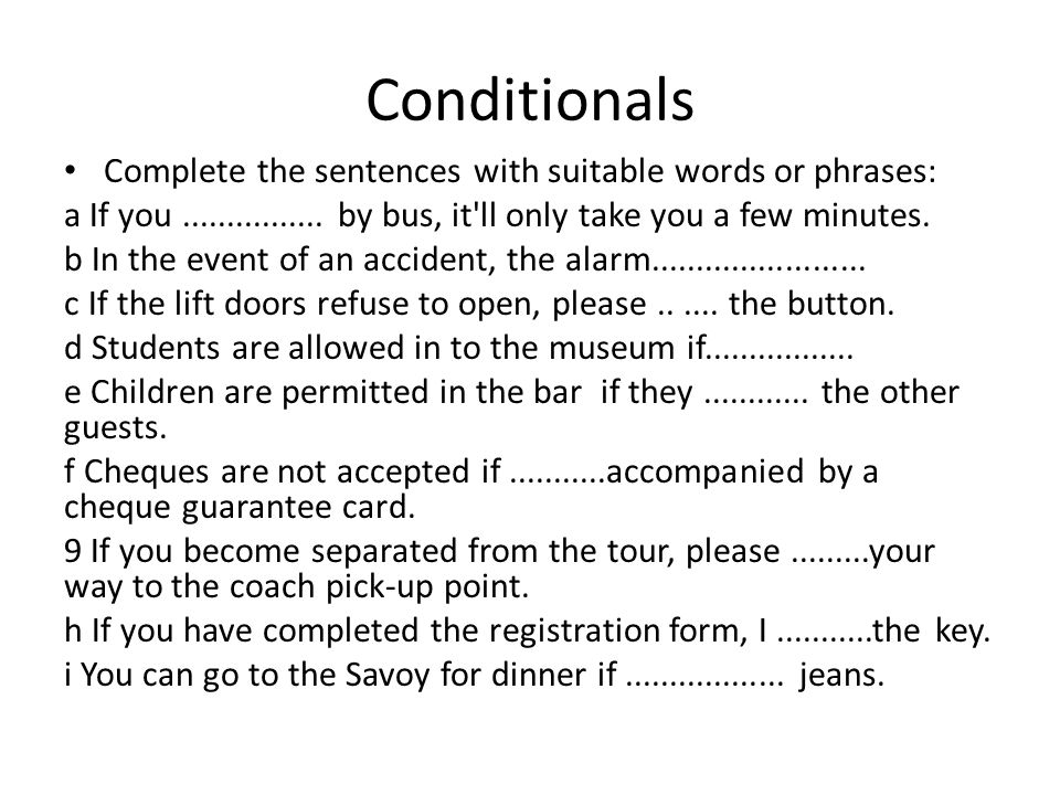 Conditionals Complete the sentences with suitable words or phrases: