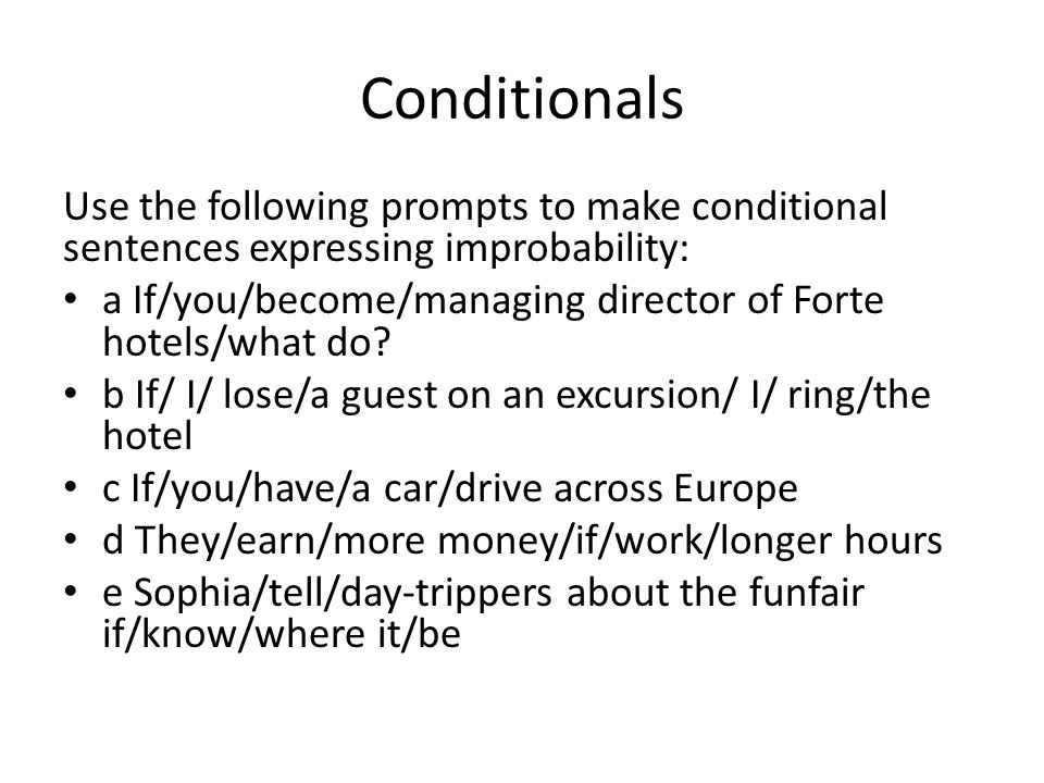 Conditionals Use the following prompts to make conditional sentences expressing improbability: