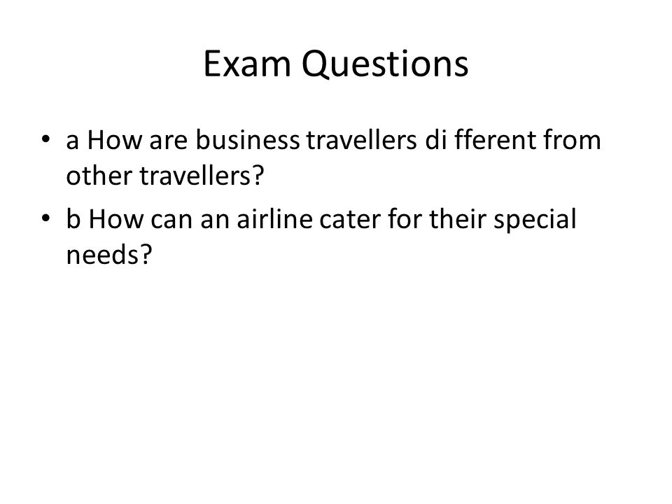 Exam Questions a How are business travellers di fferent from other travellers.
