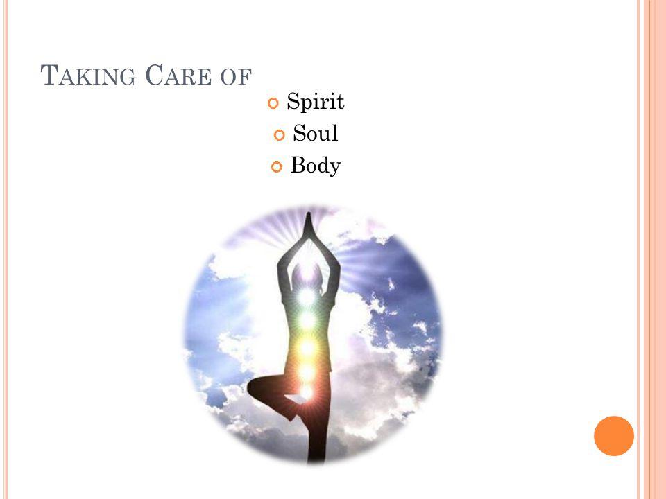 Taking Care of Spirit Soul Body