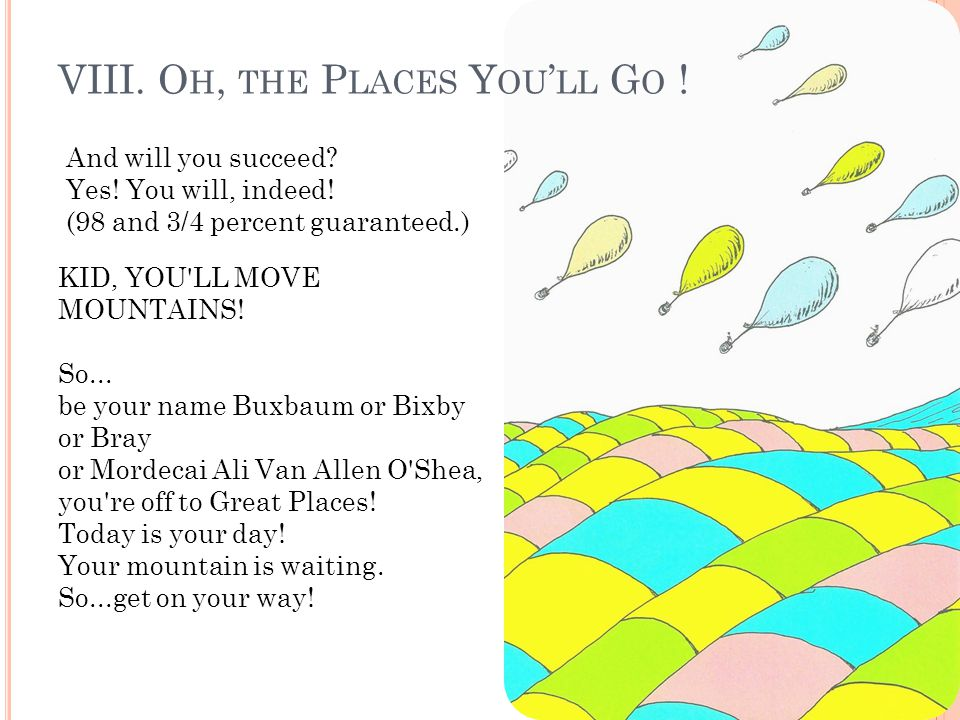 VIII. Oh, the Places You'll Go !