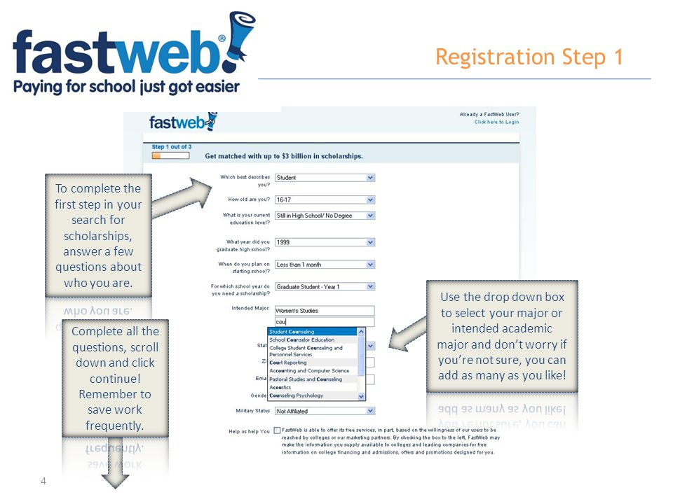 Registration Step 1 To complete the first step in your search for scholarships, answer a few questions about who you are.