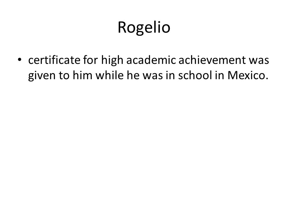 Rogelio certificate for high academic achievement was given to him while he was in school in Mexico.