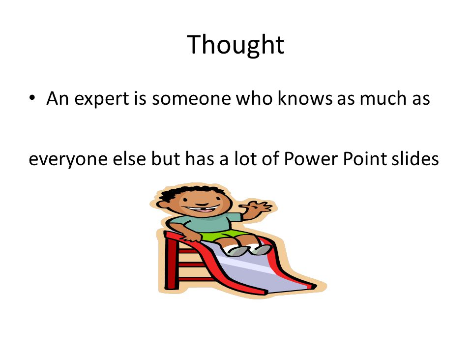 Thought An expert is someone who knows as much as